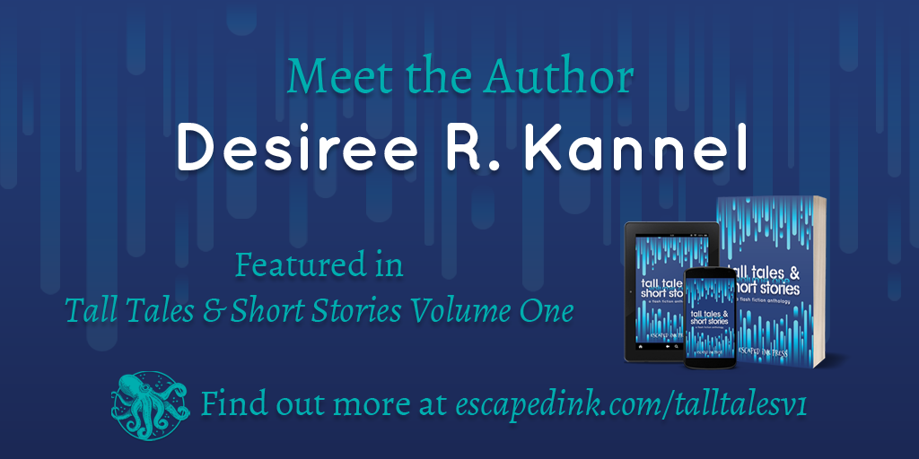 Meet Tall Tales & Short Stories Volume One Author: Desiree R. Kannel