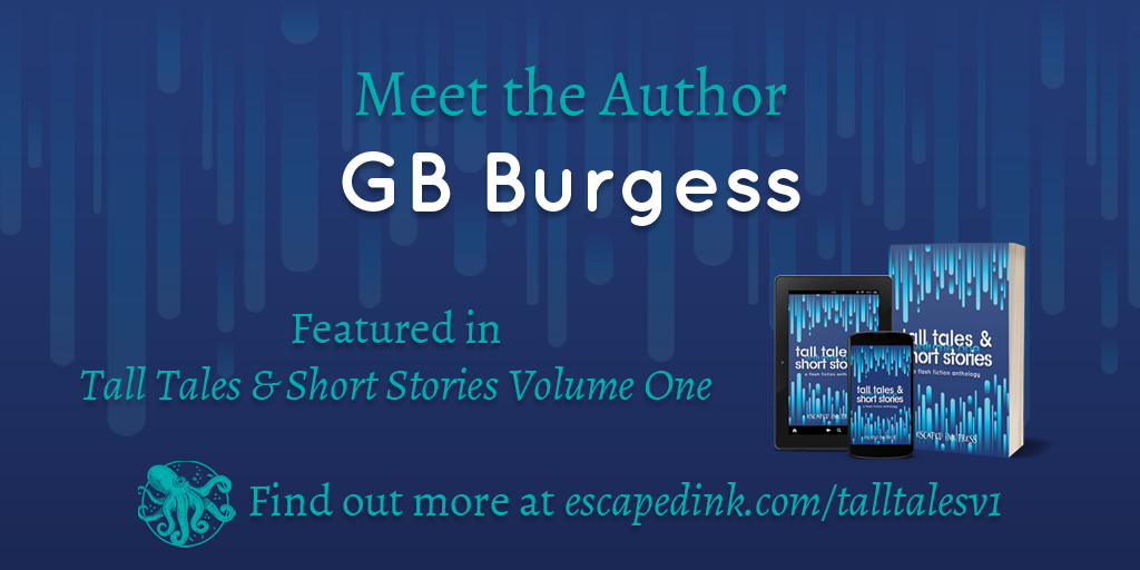 Meet Tall Tales & Short Stories Volume One Author: GB Burgess