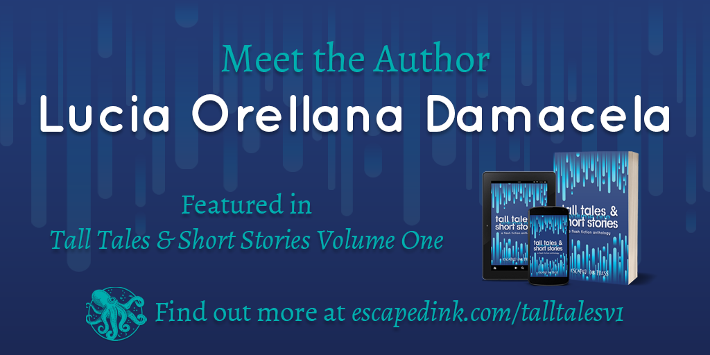 Meet Tall Tales & Short Stories Volume One Author: Lucia Orellana Damacela