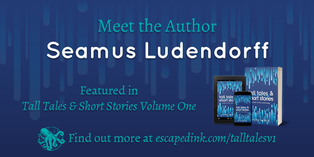 Meet Tall Tales & Short Stories Volume One Author: Seamus Ludendorff