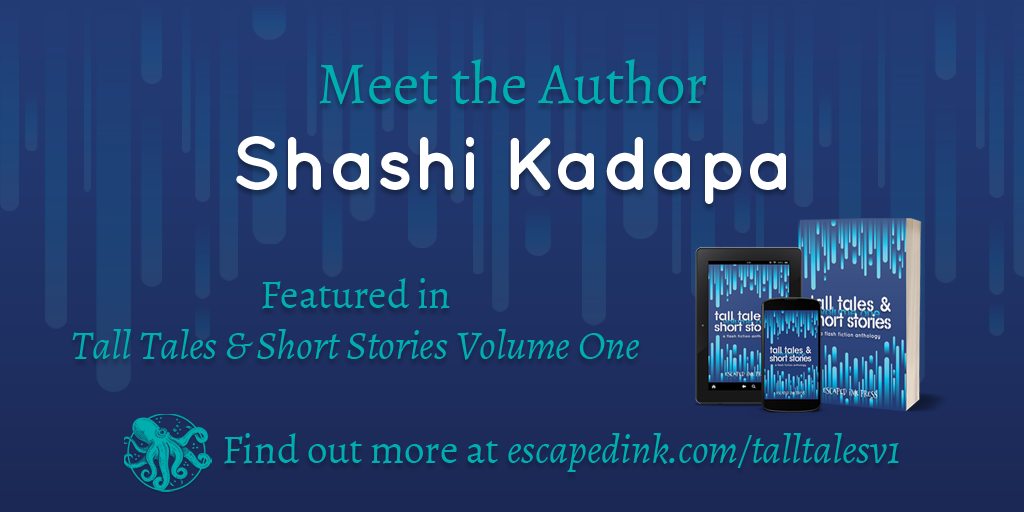 Meet Tall Tales & Short Stories Volume One Author: Shashi Kadapa